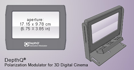 DepthQ® Polarization Modulator for Digital Cinema has an aperture of 6.75 x 3.85 inches (17.15 x 9.78 cm)